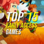 15 of the Best Early Access Games to Jump Into Right Now