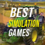 15 of the Best Simulation Games to Jump Into Right Now