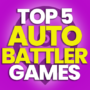 5 of the Best Auto-Battler Games and Compare Prices