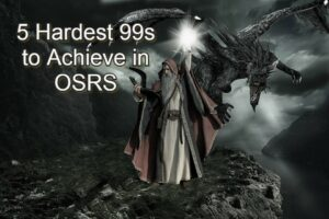 The Top 5 Hardest 99s to Achieve in OSRS