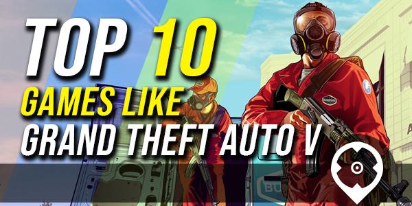 Top 10 Game Like GTA 5