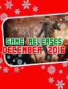 December 2016 Game Releases: Hot Games to Warm Up Your Holidays