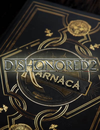 Dishonored 2 Newest Video Called 'Book of Karnaca' Narrative Trailer