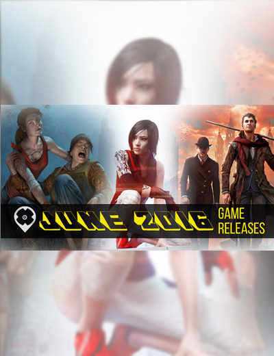 Upcoming June 2016 Video Games: Mirror's Edge Catalyst, Hearts of Iron 4, and MORE!