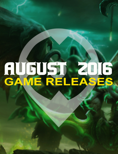 August 2016 Game Releases: 11 Upcoming Games You Can't Miss