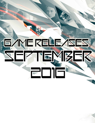 September 2016 Game Releases: 14 New Games to Spice Up Your Month
