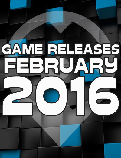 Game Releases: February 2016