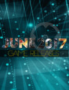June 2017 Game Releases – New Games for You to Play!