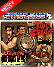 Retro Classix 2in1 Bad Dudes & Two Crude Dudes