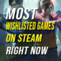 These are the Most Wishlisted Games on Steam Right Now