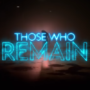 Those Who Remain Digital Launch Announced