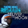 Those Who Remain and Deliver Us The Moon Delayed