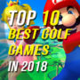 Top 10 Best Golf Games in 2018
