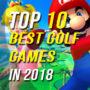 Top 10 Best Golf Games in 2018