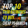 Top 10 Steam Alternatives to Buy Cheap PC Games
