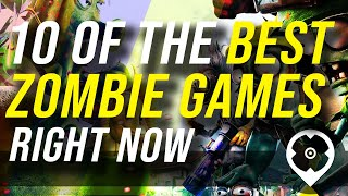 10 of the Best Zombie Games Right Now