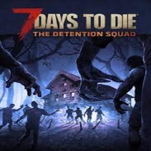 7 Days to Die The Detention Squad