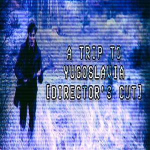 A Trip to Yugoslavia Directors Cut