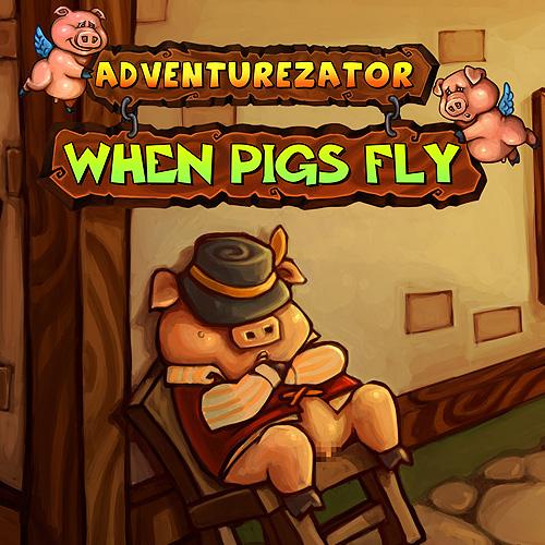 Adventurezator When Pigs Fly