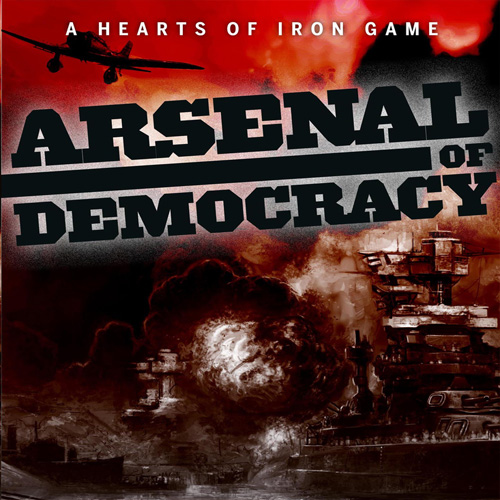 Arsenal of Democracy A Hearts of Iron Game