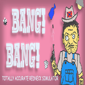 Buy Bang Bang Totally Accurate Redneck Simulator CD Key Compare Prices