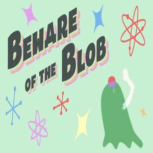 Beware of the Blob