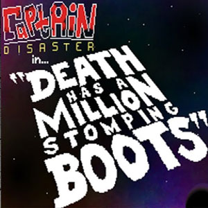 Captain Disaster in Death Has A Million Stomping Boots