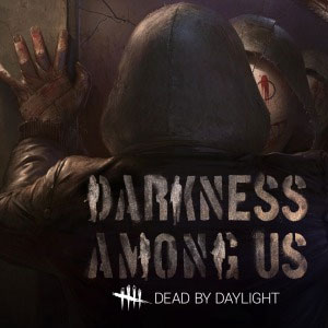 Dead by Daylight Darkness Among Us