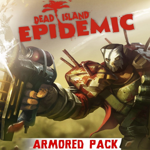 Dead Island Epidemic Armored Pack