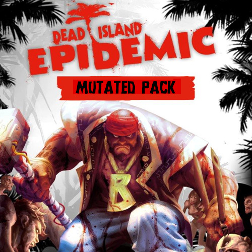 Dead Island Epidemic Mutated Pack