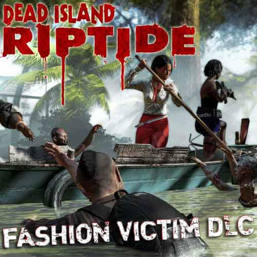 Buy Dead Island Riptide - DLC Fashion Victim CD KEY Compare Prices