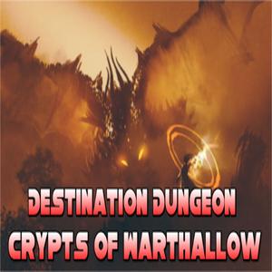 Destination Dungeon Crypts of Warthallow