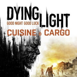 Dying Light Cuisine and Cargo