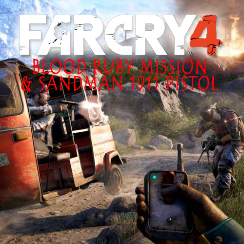 Far Cry 4 Blood Ruby Mission & Sandman 1911 Pistol
