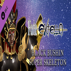 Fate EXTELLA  Black Bushin Super Skeleton