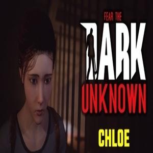 Fear the Dark Unknown Chloe