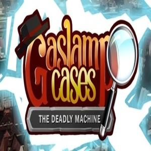 Gaslamp Cases The deadly Machine