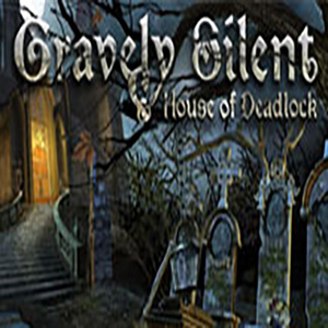 Gravely Silent House of Deadlock