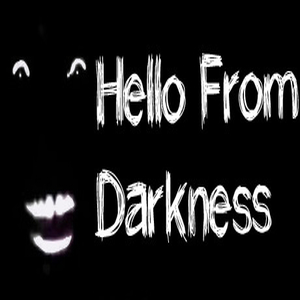 Hello From Darkness