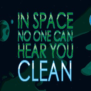 In Space No One Can Hear You Clean
