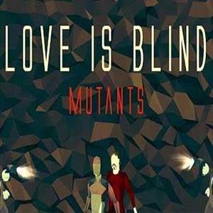 Love is Blind Mutants