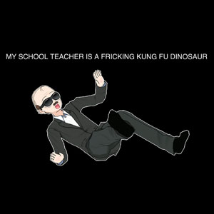 My School Teacher is a Fricking Kung Fu Dinosaur