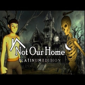 Not Our Home Platinum Edition