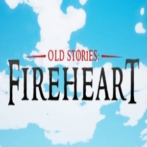 Old Stories Fireheart