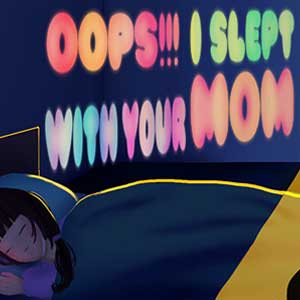 Oops I Slept With Your Mom