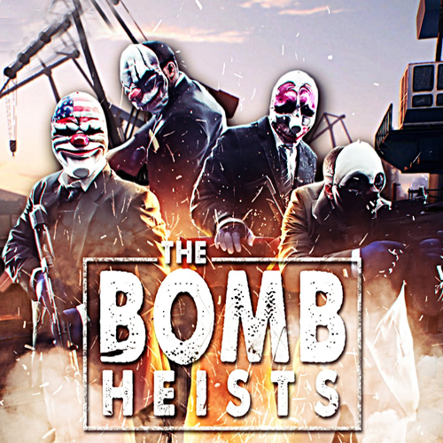 PAYDAY 2 The Bomb Heists