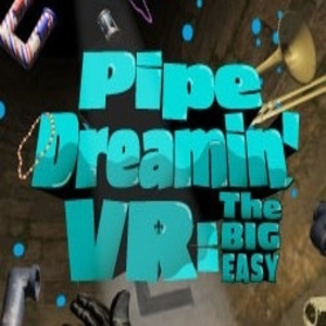 Pipe Dreamin' VR The Big Easy