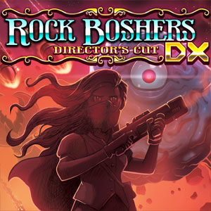 ROCK BOSHERS DX Director's Cut