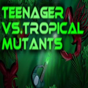 Teenager vs.Tropical Mutants