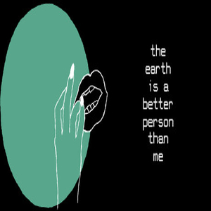 the earth is a better person than me